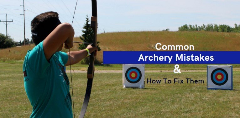 Common Archery Mistakes and How To Fix Them