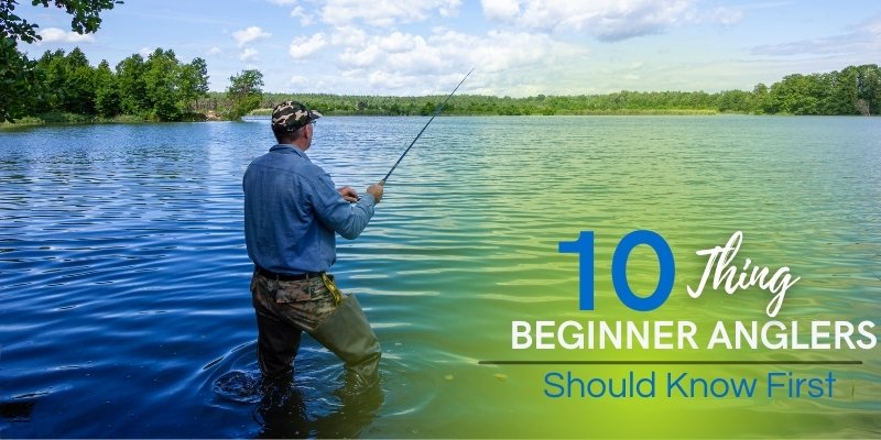 10 Things Beginner Anglers Should Know First