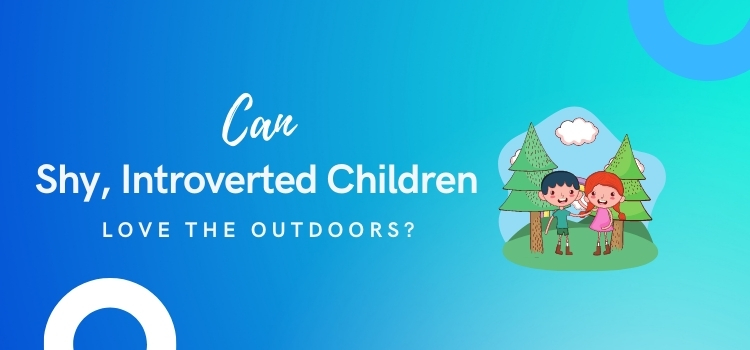 Can Shy, Introverted Children Love the Outdoors