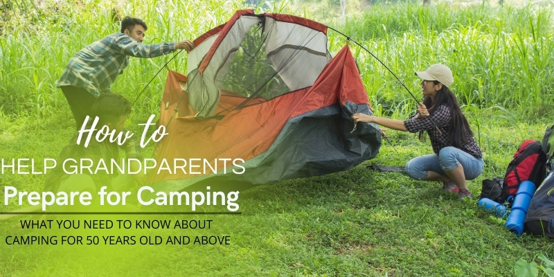 How to Help Grandparents Prepare for Camping What You Need to Know About Camping for 50 Years Old and Above