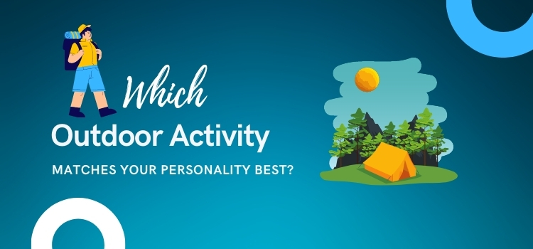 Which Outdoor Activity Matches Your Personality Best