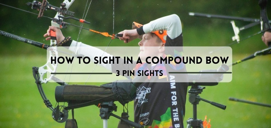 How To Sight In A Compound Bow With 3 Pin Sights